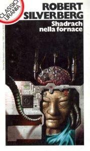 Shadrach nella Fornace, di Robert Silverberg. Urania classici