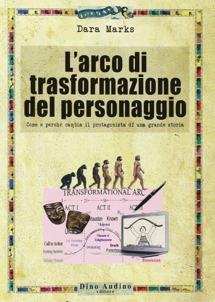 L'Arco di trasformazione del personaggio, di Dara Marks, manuale di scrittura