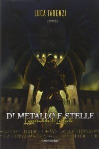 Di Metallo e Stelle — L'apprendista di Leonardo, di Luca Tarenzi