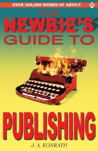 The Newbie's Guide to Publishing Konrath