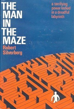 The Man in the Maze, Robert Silverberg, 1969